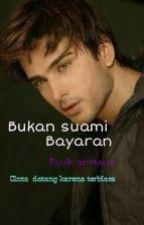 BUKAN SUAMI BAYARAN by ayuk823chubby