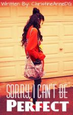 Sorry, I Can't Be Perfect (ON GOING) by ChristineAnneDG