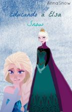 Educando a Elsa Snow by ElsayAnnaSnow