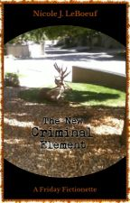 The New Criminal Element (Excerpt) by NicoleJLeBoeuf