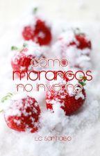 Como morangos no Inverno by LygiaCSantiago