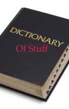 Dictionary of stuff by spiderboy4033