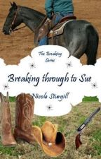 Breaking Through to Sue (4th in Breaking Series) by conleyswifey