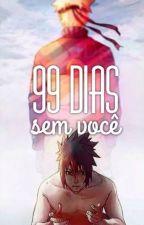99 Dias Sem Você. [SasuNaru] by wigglelouis