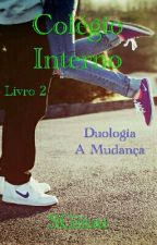 (Completo) Colégio Interno. - Duologia A Mudança - Livro 2. by SGiiuu
