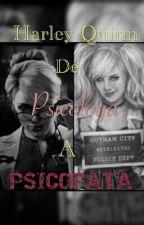 Harley Quinn, De Psicóloga A Psicopata by Harleen_F_Quinzel
