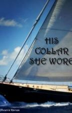 His Collar She Wore (video clip at end of story) BOOK 1 of The Collar Series by Phoenixrainez