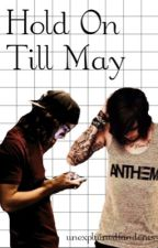 Hold on Till May by unexplainedphandoms