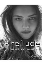 PRELUDE by dyanadye