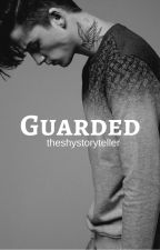 Guarded ✔️ by theshystoryteller