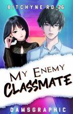 My Enemy Classmate by BitchyNerd_26