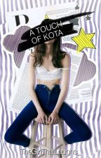 A Touch of Kota by TheGirlThatLaughs_