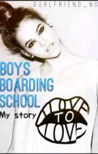 Boys Boarding School-My Story  (BOOK 1) by GURLFRIEND_NO