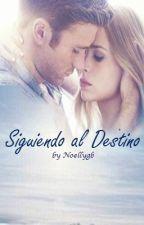 Siguiendo al Destino by Noellygb