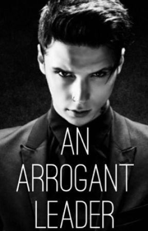 An Arrogant Leader  by IzzyFrost13