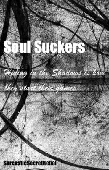 Soul Suckers (On Hold....) by SarcasticSecretRebel