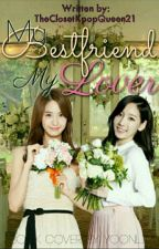 My Bestfriend, My Lover (GxG) [YoonTae] by TheClosetKpopQueen21