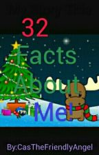 32 Facts About Me by CasTheFriendlyAngel