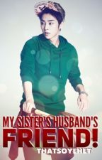 My Sister's Husband's Friend (EXO fanfic) (COMPLETED) by thatsoyehet