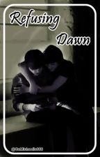 Refusing Dawn [END] by _cmchls666x