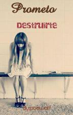 Prometo Destruirte by poewatt