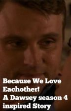 Because We Love Each other- A Dawsey story- Chicago Fire by CrazyForSVUPD