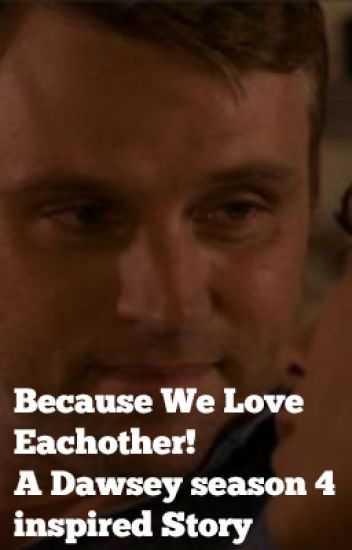 Because We Love Each other- A Dawsey story- Chicago Fire