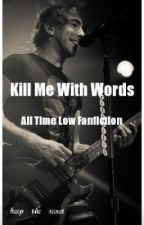 Kill Me With Words (All Time Low Fanfiction) by keep_the_secret