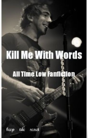 Kill Me With Words (All Time Low Fanfiction)