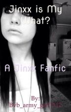 Jinxx is my what?: A Jinxx Fanfic by Jpmanify03