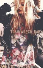 Trainwreck Baby by ItssSimplyAmber