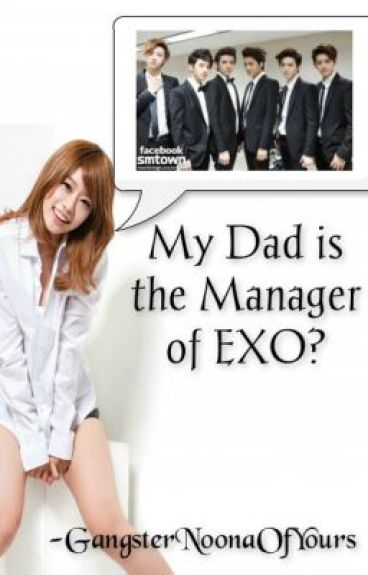 My Dad is The Manager of EXO? (EXO FANFIC)