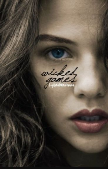 Wicked Games↠Liam Dunbar [UNDER EXTREME EDITING]