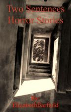 Two Sentences Horror Stories by ElizabethBarfield