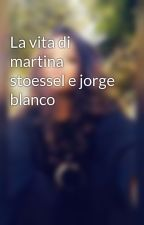 La vita di martina stoessel e jorge blanco by martina_marti