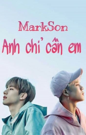 [Chuyển Ver] - Anh Chỉ Cần Em - MARKSON