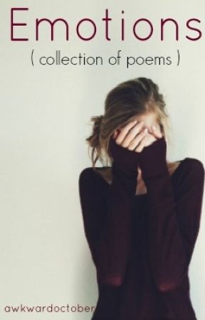 Emotions (collection of poems) by awkwardoctober