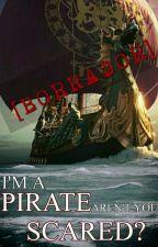I'M A PIRATE. AREN'T YOU SCARED?[BORRADOR] by belonareyna