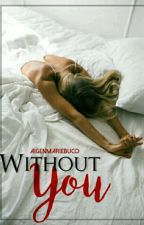 Without You ( Book 1 COMPLETED ) by AIGENMARIE
