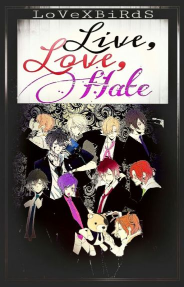 Live, Love,Hate (Diabolik Lovers-ff)