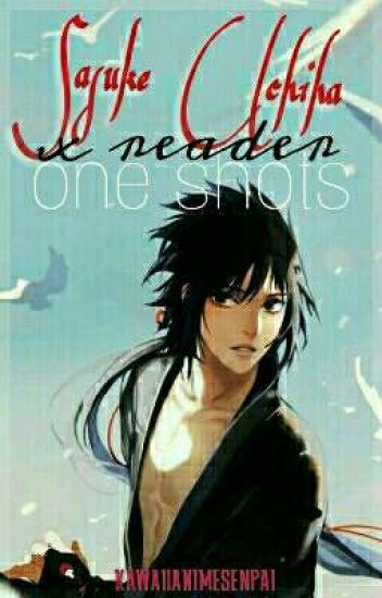 Sasuke Uchiha x Reader ONE SHOTS! [Requests CLOSED FOR NOW!] [ON HOLD]