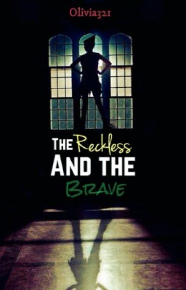 The Reckless and the Brave by Olivia321