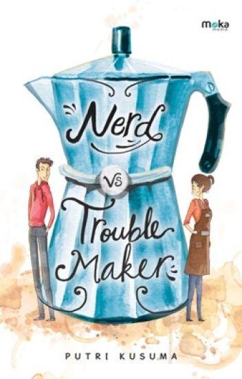 Nerd Vs TroubleMaker [SUDAH DITERBITKAN]