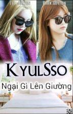 [LONGFIC] KyulSso - Ngại Gì Lên Giường by trucsso