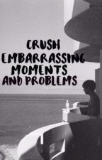 Crush Embarrassing or Problems by hitomii_XD