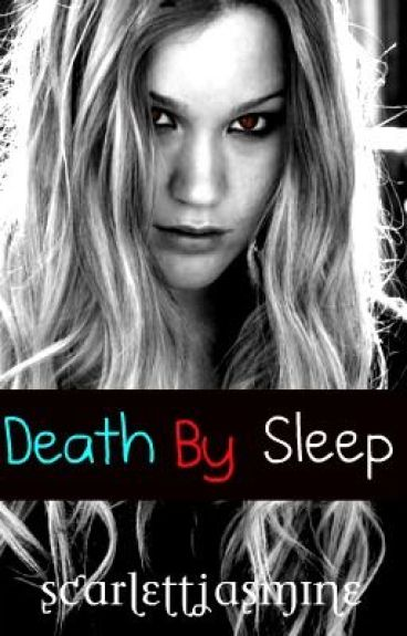 Death By Sleep (On hold till further notice) by scarlettjasmine
