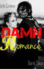 Damn Romance  (bethyl moderne fanfiction) by LaDouville