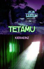 TETAMU (COMPLETED) by kieraeinz