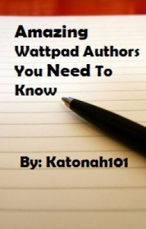 Amazing Wattpad Authors You Need To Know: Other Fanfics by Katonah101