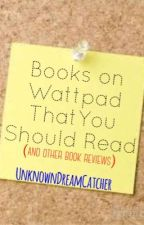 Books you should read on Wattpad by UnknownDreamCatcher